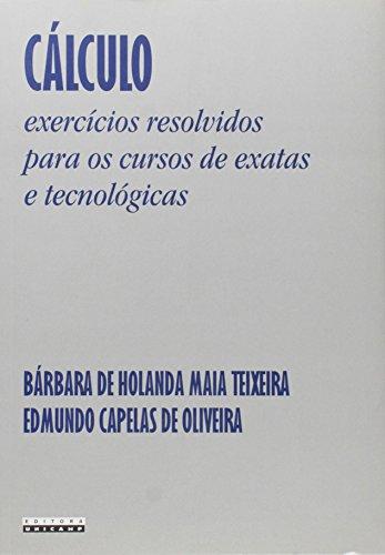 Cálculo - Exercícios resolvidos para os cursos de exatas e tecnológicas , livro de Bárbara de Holanda Maia Teixeira, Edmundo Capelas de Oliveira