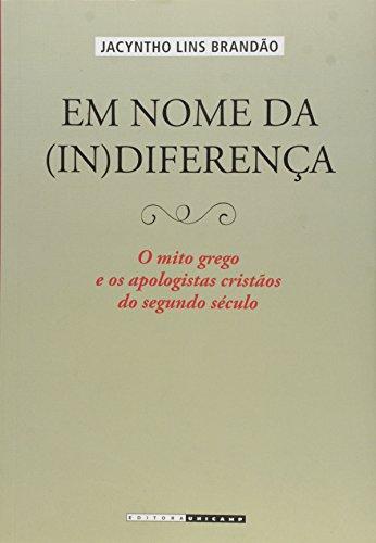 Em nome da (in)diferença - O mito grego e os apologistas cristãos do segundo século , livro de Jacyntho Lins Brandão
