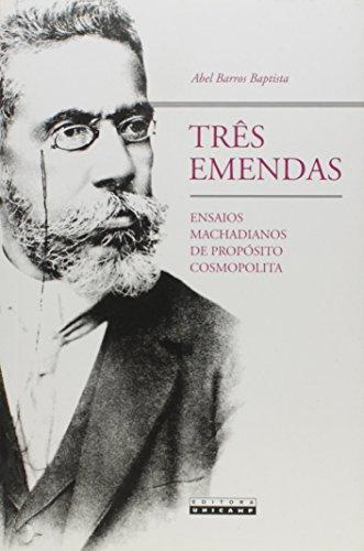 Três emendas - Ensaios machadianos de propósito cosmopolita, livro de Abel Barros Baptista