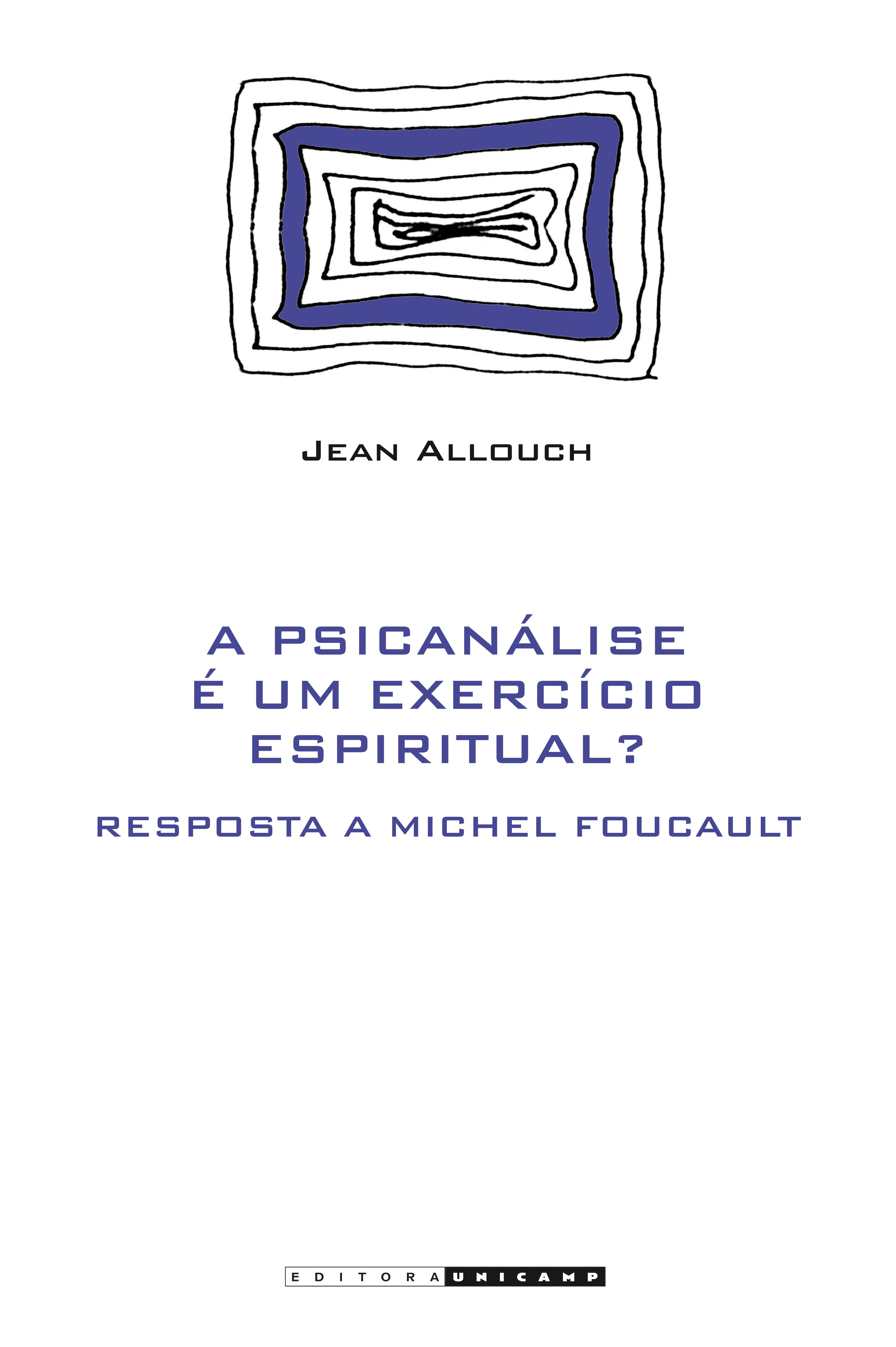 A psicanálise é um exercício espiritual? - Resposta a Michel Foucault, livro de Jean Allouch