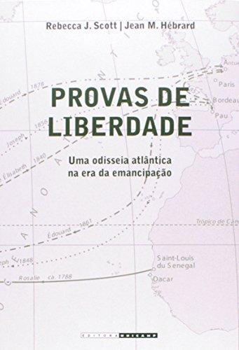 Provas de liberdade - Uma odisseia atlântica na era da emancipação, livro de Rebecca J. Scott, Jean M. Hébrard