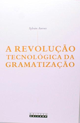 A revolução tecnológica da gramatização , livro de Sylvain Auroux