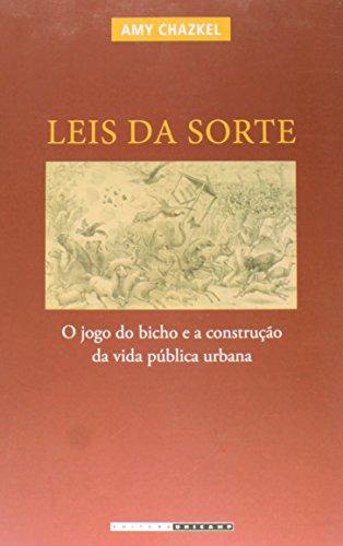 Leis da sorte - O jogo do bicho e a construção da vida pública urbana, livro de Amy Chazkel