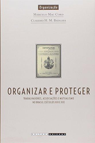 Organizar e proteger, livro de Marcelo Mac Cord, Claudio H. M. Batalha (orgs.)
