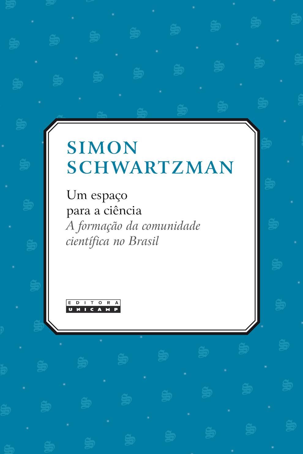 Um espaço para a ciência - a formação da comunidade científica no Brasil, livro de Simon Schwartzman