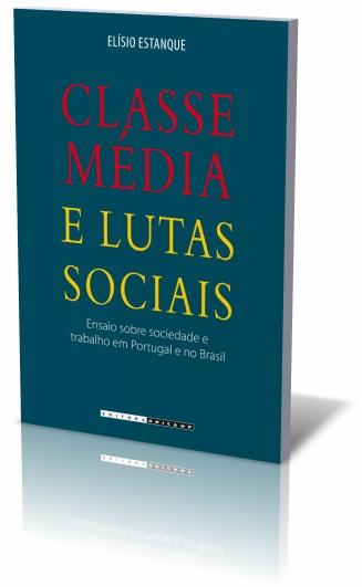 Classe média e lutas sociais - Ensaio sobre sociedade e trabalho em Portugal e no Brasil, livro de Elísio Estanque
