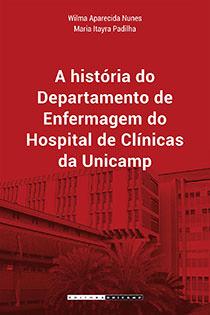 A história do Departamento de Enfermagem do HC da Unicamp, livro de Wilma Aparecida Nunes, Maria Itayra Padilha