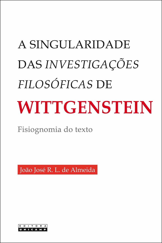 A singularidade das Investigações filosóficas de Wittgenstein, livro de João José R. L. de Almeida