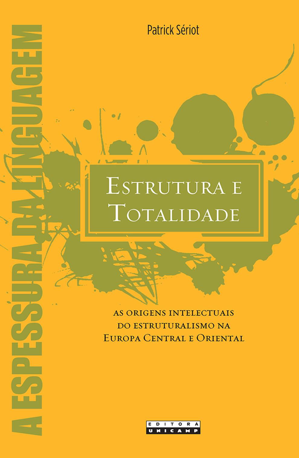 Estrutura e totalidade - As origens intelectuais do estruturalismo na Europa Central e Oriental, livro de Patrick Sériot