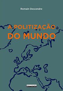 A politização do mundo, livro de Romain Descendre