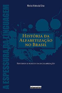 História da alfabetização no Brasil - Sentidos e sujeito da escolarização, livro de Mariza Vieira da Silva