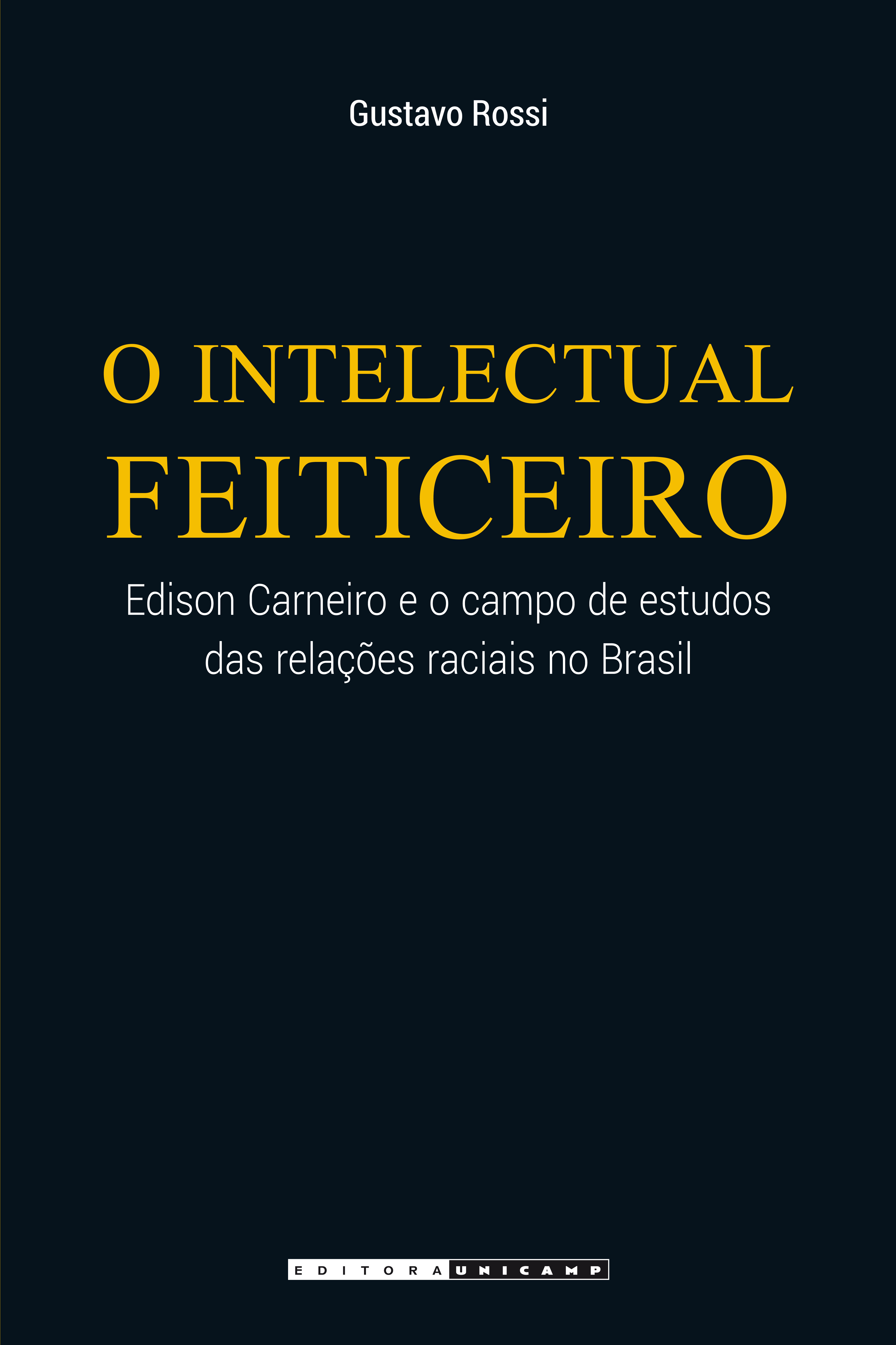 O intelectual Feiticeiro - Edison Carneiro e o campo de estudos das relações raciais no Brasil, livro de Gustavo Rossi