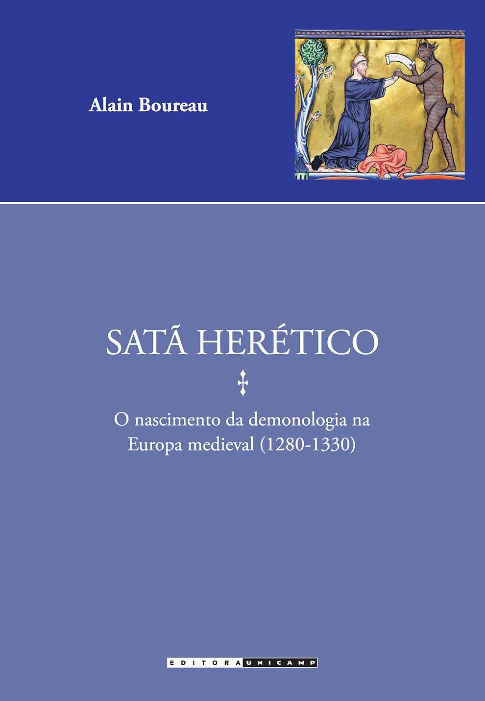 Satã Herético: O Nascimento da Demonologia na Europa Medieval (1280-1330) - Coleção Estudos Medievais, livro de Alain Boureau