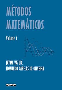 Métodos matemáticos - Volume 1, livro de Jayme Vaz Jr., Edmundo Capelas de Oliveira