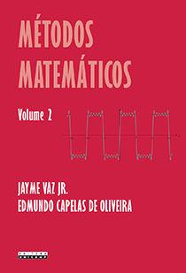 Métodos matemáticos - Volume 2, livro de Jayme Vaz Jr., Edmundo Capelas de Oliveira