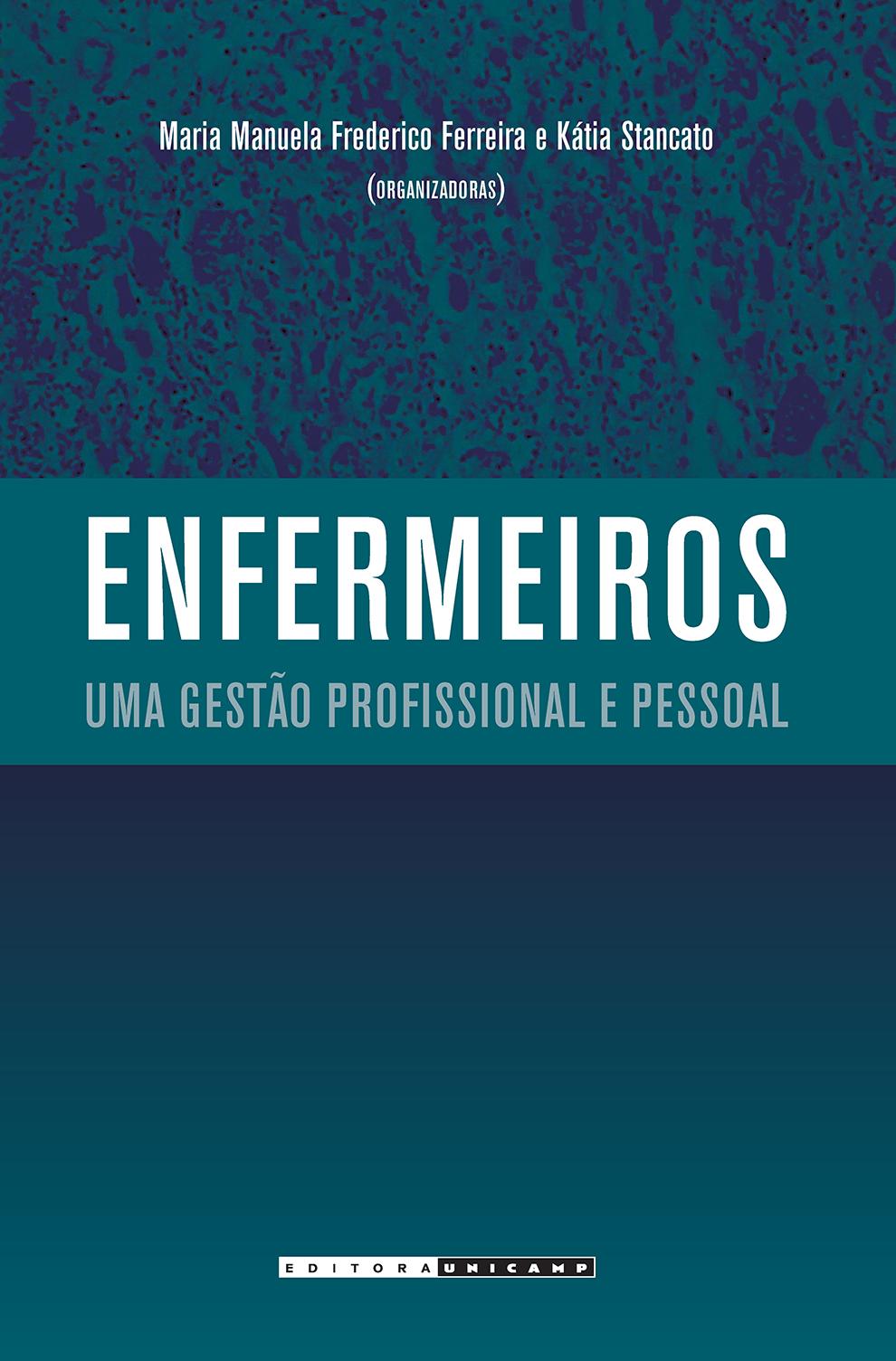 Enfermeiros - Uma gestão profissional e pessoal, livro de Manuela Frederico Ferreira, Kátia Stancato (org.)