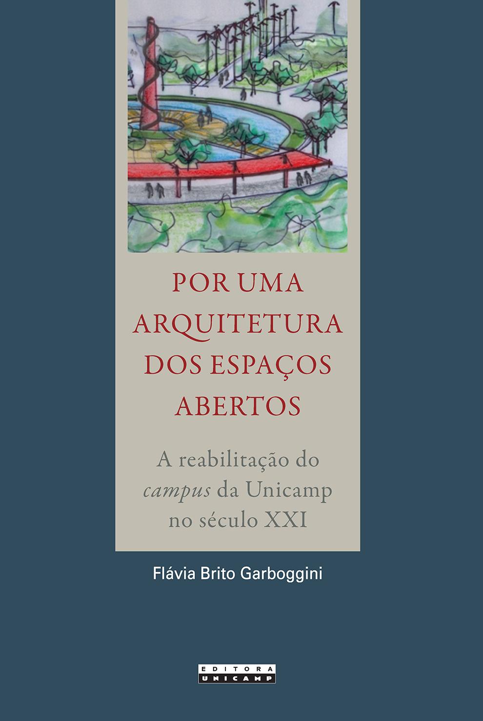 Por uma arquitetura dos espaços abertos - A reabilitação do campus da Unicamp no século XXI, livro de Flávia Brito Garboggini