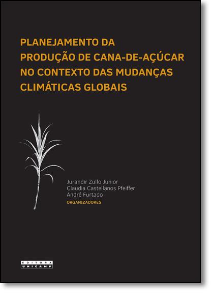Planejamento da Produção de Cana-de-açúcar no Contexto das Mudanças Climáticas Globais, livro de Jurandir Zullo Junior