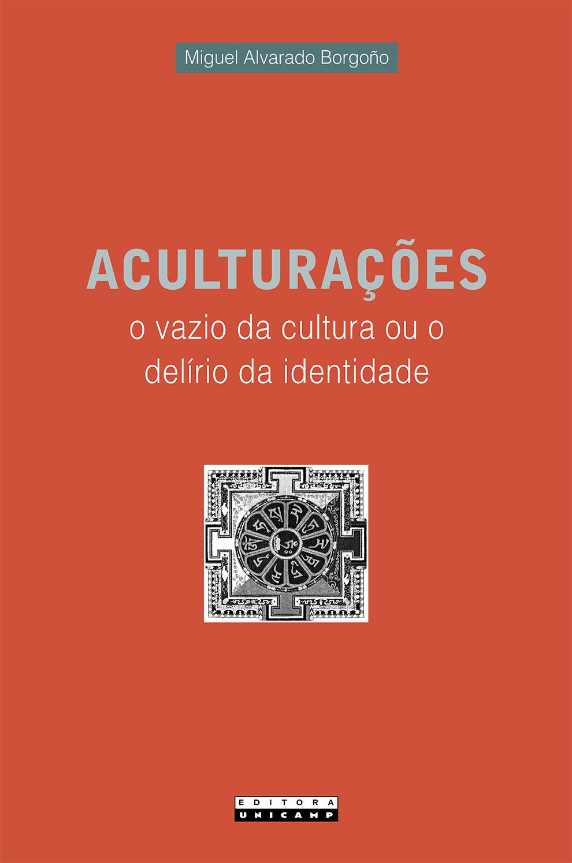 Aculturações: O vazio da cultura ou o delírio da identidade, livro de Miguel Alvarado Borgoño