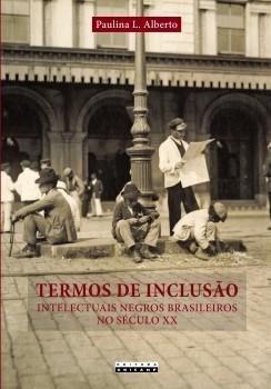 Termos de inclusão. Intelectuais negros brasileiros no século XX, livro de Paulina L. Alberto