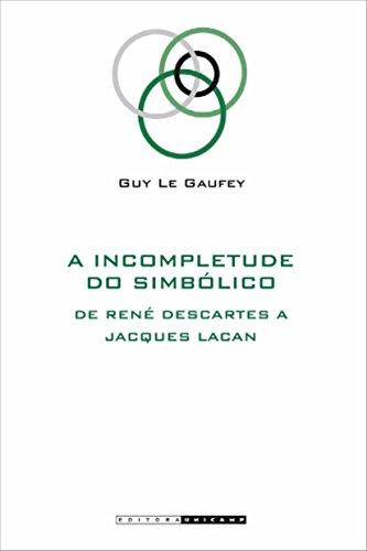 A Incompletude do Simbólico: de René Descartes a Jacques Lacan, livro de Guy Le Gaufey