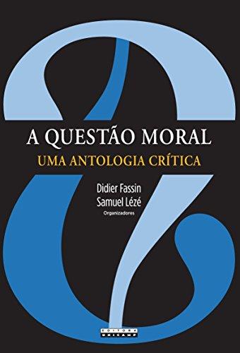 A Questão Moral: uma Antologia Crítica, livro de Didier Fassin, Samuel Lézé