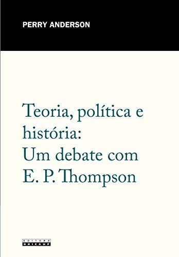 Teoria, Política e História: um Debate com E. P. Thompson, livro de Perry Anderson