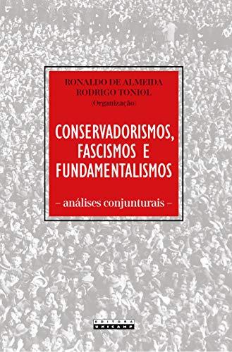Conservadorismos, Fascismos e Fundamentalismos: Análises Conjunturais, livro de Ronaldo de Almeida, Rodrigo Toniol