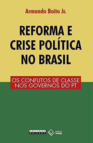 Reforma e Crise Política no Brasil: os Conflitos de Classe nos Governos do PT, livro de Armando Boito Jr.