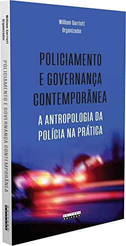 Policiamento e governança contemporânea - A antropologia da política na prática, livro de William Garriott