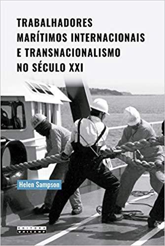 Trabalhadores marítimos internacionais e transnacionalismo no século XXI, livro de Helen Sampson