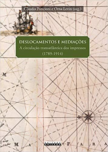 Deslocamentos e mediações. A circulação transatlântica dos impressos (1789 - 1914), livro de Claudia Poncioni, Orna Levin