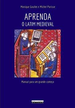 Aprenda o latim medieval - Manual para um grande começo, livro de Monique Goullet, Michel Parisse
