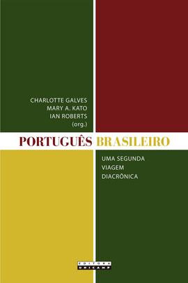 Português Brasileiro. Uma segunda viagem diacrônica, livro de Charlotte Galves, Mary A. Kato, Ian Roberts