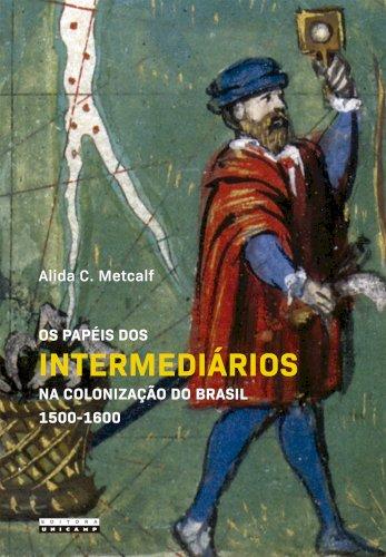 Os papéis dos intermediários na colonização do Brasil (1500-1600), livro de Alida C. Metcalf