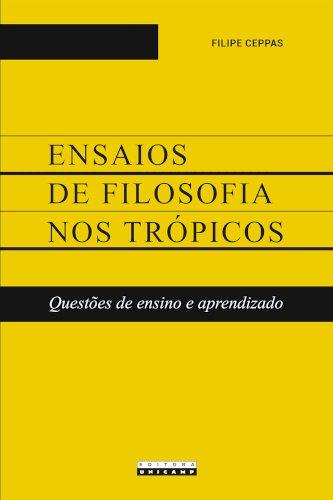 Ensaios de filosofia nos trópicos - Questões de ensino e aprendizado, livro de Filipe Ceppas