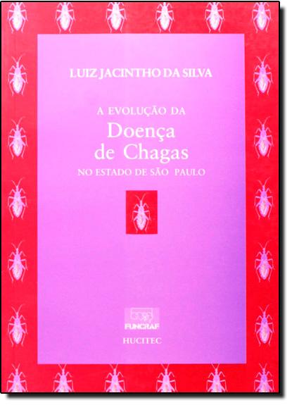 Evolução da Doença de Chagas no Estado de São Paulo, livro de Luiz Jacintho da Silva