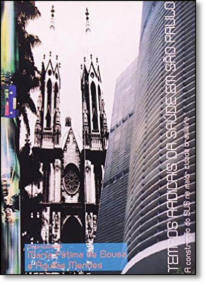 Tempos Radicais da Saúde em São Paulo: A Construção do Sus na Maior Cidade Brasileira, livro de Maria Fátima de Sousa