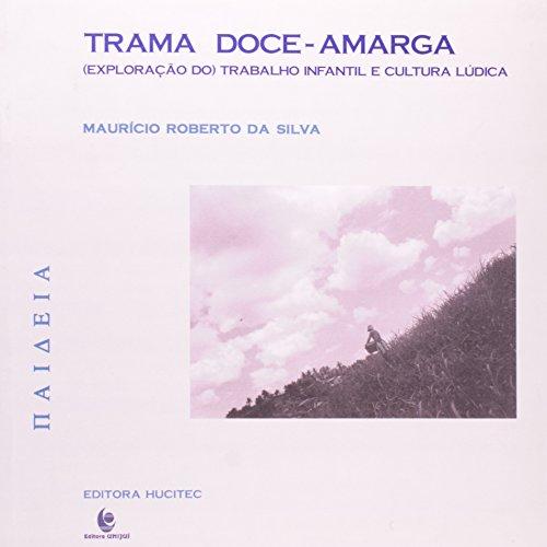 Trama Doce-Amarga (Exploração do) Trabalho Infantil e Cultura Lúdica, livro de Maurício Roberto da Silva