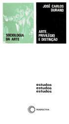 ARTE, PRIVILÉGIO E DISTINÇÃO - ARTES PLÁSTICAS, ARQUITETURA E CLASSE DIRIGENTE NO BRASIL, 1855/1985, livro de José Carlos Durand
