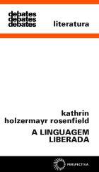 LINGUAGEM LIBERADA, A - ESTÉTICA - LITERATURA - PSICANÁLISE, livro de Kathrin Holzermayr Rosenfield