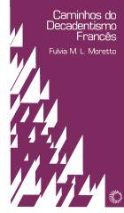 CAMINHOS DO DECADENTISMO FRANCÊS, livro de Fulvia M. L. Moretto (org.)