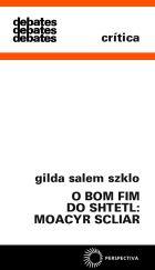 BOM FIM DO SHTETL: MOACYR SCLIAR, O, livro de Gilda Salem Szklo
