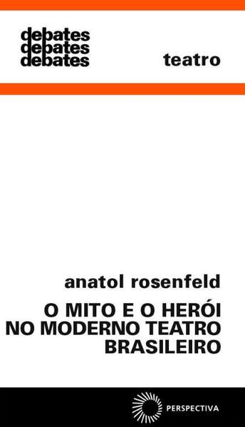 O Mito e o Herói no Moderno Teatro Brasileiro, livro de Anatol Rosenfeld