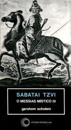 SABATAI TZVI: O MESSIAS MÍSTICO III, livro de Gershom Scholem