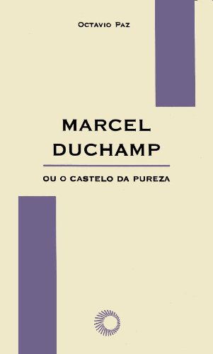 Marcel Duchamp ou o Castelo da Pureza, livro de Octavio Paz