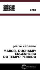 MARCEL DUCHAMP: ENGENHEIRO DO TEMPO PERDIDO, livro de Pierre Cabanne