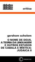 NOME DE DEUS, A TEORIA DA LINGUAGEM, E OUTROS ESTUDOS DE CABALA E MÍSTICA: JUDAICA II, O, livro de Gershom Scholem