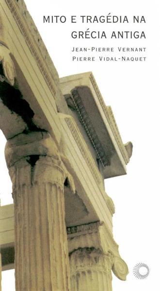 Mito e Tragédia na Grécia Antiga, livro de Jean-Pierre Vernant, Pierre Vidal-Naquet