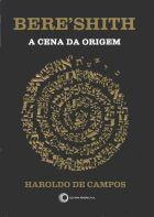 BERE'SHITH: A CENA DA ORIGEM - E OUTROS ESTUDOS DE POÉTICA BÍBLICA, livro de Haroldo de Campos